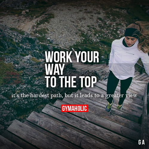 gymaaholic:Work Your Way To The TopIt's the hardest path, but it ...