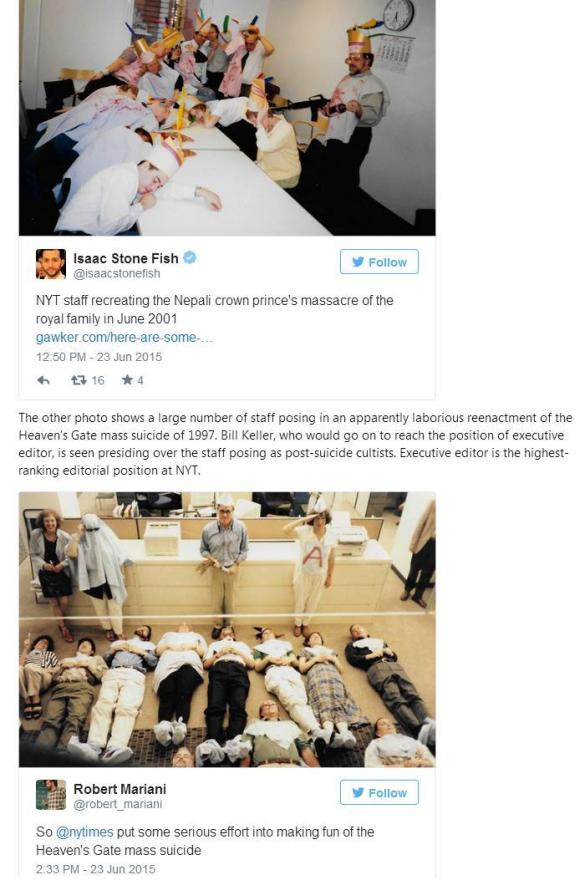 REAL MOMENTS IN JOURNALISM..Photos have been leaked and broadcast–through GAWKER–to the world.. New York TIMES journalists in the late 90s and June 2001 mocking mass killings. One was the Heaven's Gate suicides.. the other, the top photo, is a spoof of the murders committed by the Crown Prince Dipendra, who took the lives of nine people including the king, queen, as well as his own. One of the weapons that he used was an M16…And now the Old Gray Lady's past sins are exposed. Smiles for the camera–long before Facebook and Twitter. Back when Polaroids were quick and private.. Back when the NET was only just beginning.And now today, 2015, when the entire world is seeing the fun that the TIMES had thanks to leaked photos and a few websites making them be seen across the planet..