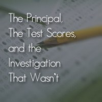 The Principal, the Test Scores, and the Investigation That Wasn't