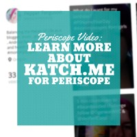 Periscope: Learn More About Katch.Me