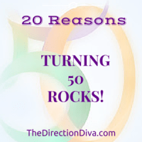 20 Reasons Why Turning 50 Rocks! by Judy Davis, The Direction Diva