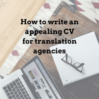 How to write an appealing CV for translation agencies