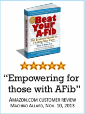 From the publisher of A-Fib.com: 'Beat Your A-Fib: The Essential Guide to Finding Your Cure' by Steve S. Ryan, PhD; Click to order your copy Today!