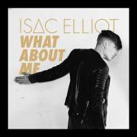 Isac Elliot - What About Me - Single