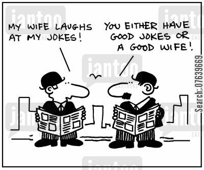 'My wife laughs at my jokes.' - 'You either have good jokes or a good wife.'