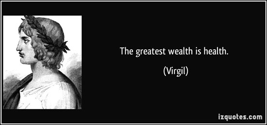 The greatest wealth is health. Virgil