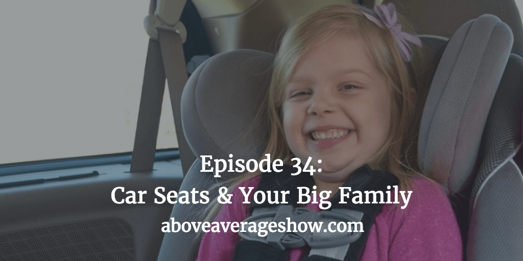 34: Bop that Buckle! – Car Seats & Your Big Family