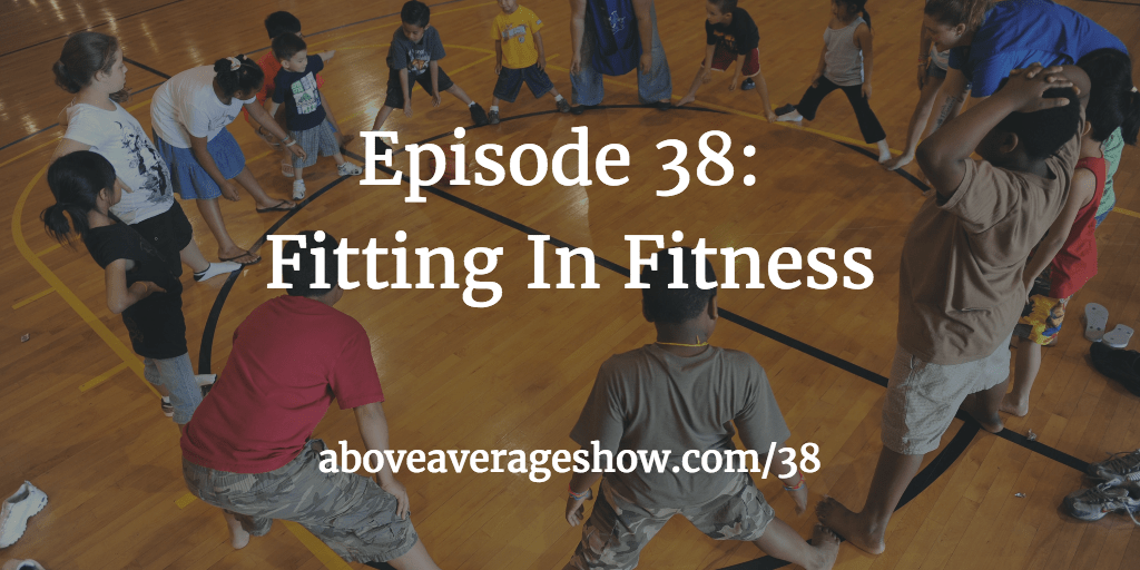 38: Fitting in Fitness – Finding the time to get and stay in shape