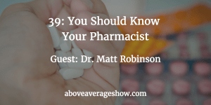 above-average-pharmacy-episode-39-matt-robinson-owensboro
