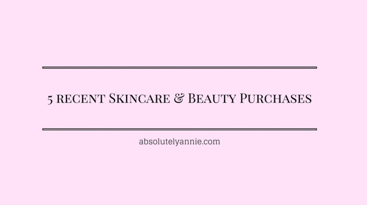Review: 5 Beauty & Skincare Products I've Purchased Recently