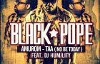 Black Pope ft. DJ Humility – AMUROM-TAA [No Be Today]