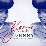 Yemi Alade JOHNNY French Version mp3 image 150x150 The Engager MUMMY + ARAWA NI ft. Yemi Alade