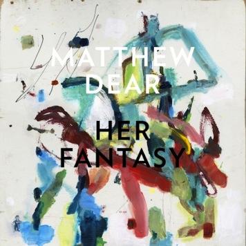 Matthew Dear- Her Fantasy