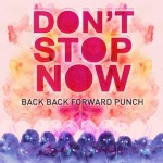 Back Back Forward Punch - Don't Stop Now