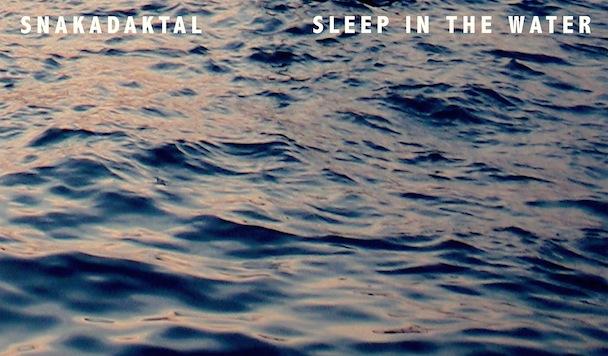 Snakadaktal - Sleep in the Water - Album Review