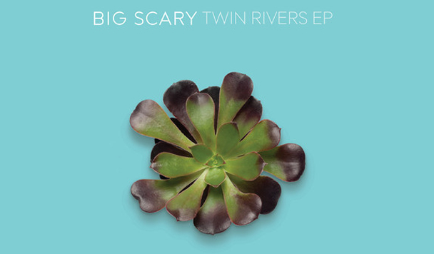 Big Scary - Twin Rivers  [EP Stream]