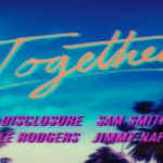 Disclosure, Nile Rodgers, Sam Smith & Jimmy Napes- Together