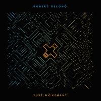 Robert DeLong – Just Movement