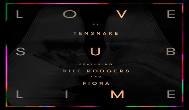 Tensnake - Love Sublime (ft. Nile Rodgers and Fiora)  [New Single]
