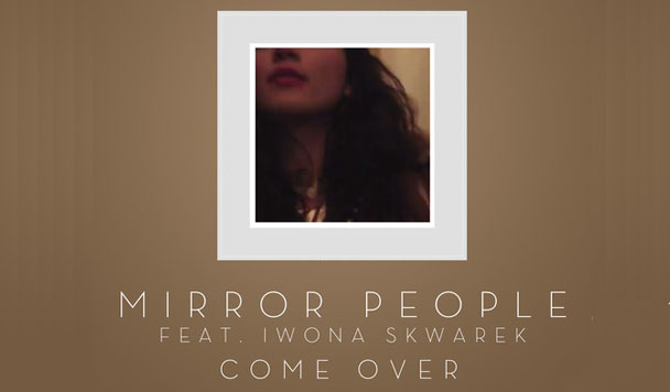 Mirror People - Come Over (ft. Iwona Skwarek)