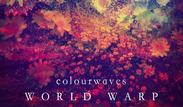 colourwaves - World Warp  [EP Stream]