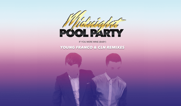 Midnight Pool Party - If You Were Mine (Baby) (Young Franco & cln Remixes) - acid stag