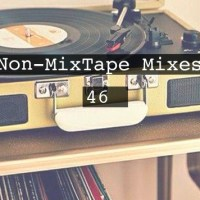 Non-MixTape Mixes: Volume 46