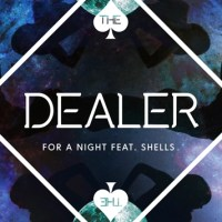 The Dealer - For A Night (ft. Shells) [New Music]