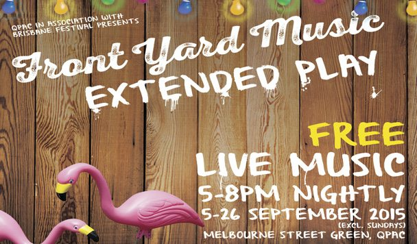 QPAC - Front Yard Music Line-up Revealed - Brisbane Festival - acid stag