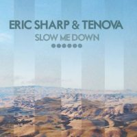 Eric Sharp & Tenova - Slow Me Down [New Single]