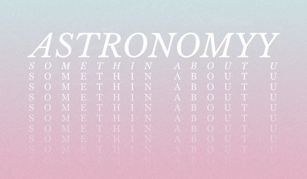 Astronomyy - Somethin About U [New Single] - acid stag