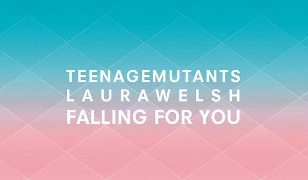 Teenage Mutants x Laura Welsh - Falling For You [New Single] - acid stag