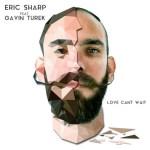 Eric Sharp - Love Can't Wait (ft. Gavin Turek) [New Single] - acid stag