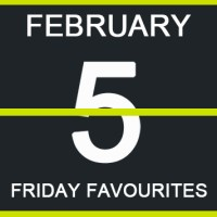 Friday Favourites, February 5