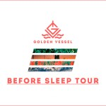 Golden Vessel - Before Sleep Tour - acid stag