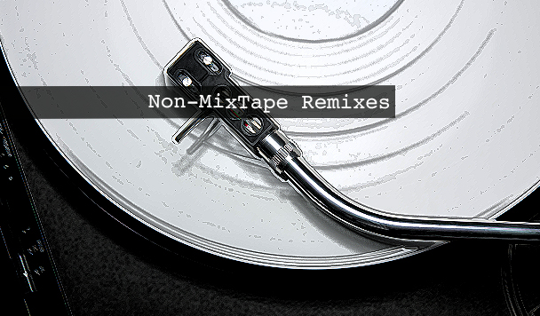 Non-MixTape Remixes 140
