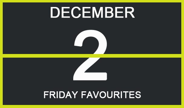 Friday Favourites, December 2