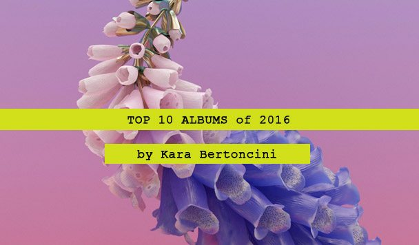 Top 10 Albums of 2016 by Kara Bertoncini
