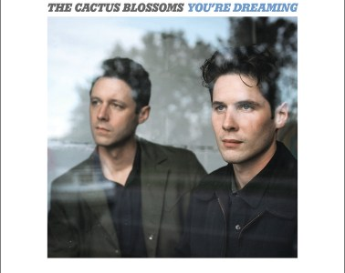 The Cactus Blossoms Youre Dreaming