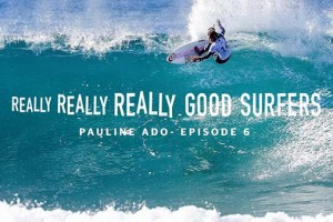 Really, Really, Really Good Surfers | Ep. 6 – Pauline Ado | Rip Curl