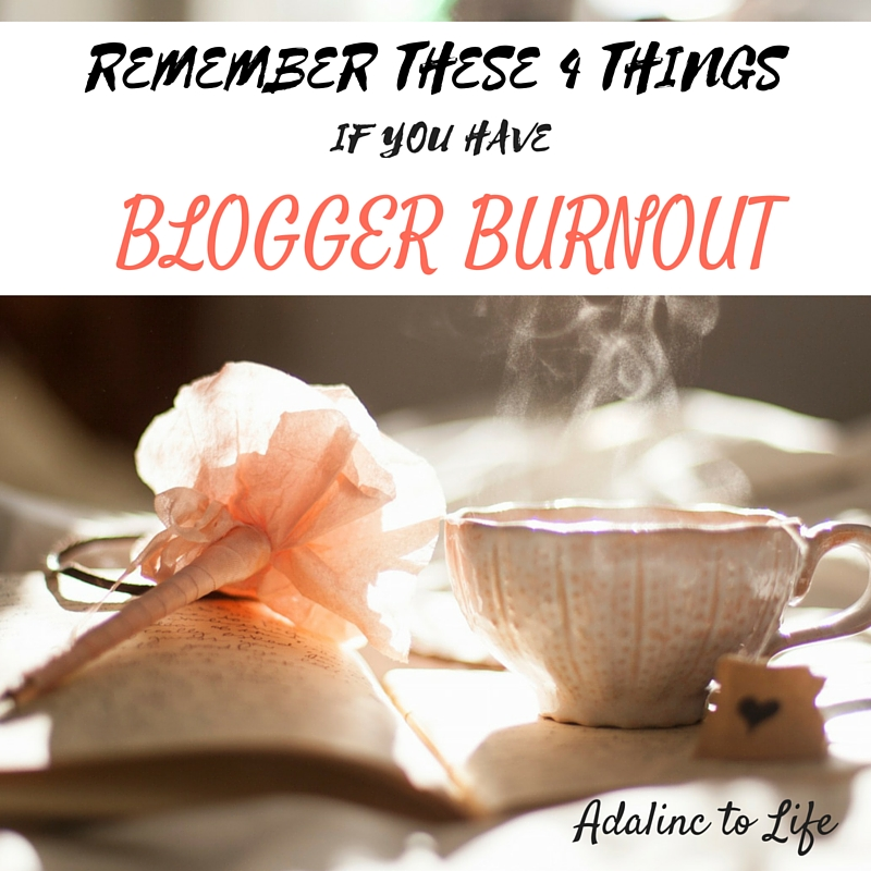 Remember These 4 Things if You Have Blogger Burnout