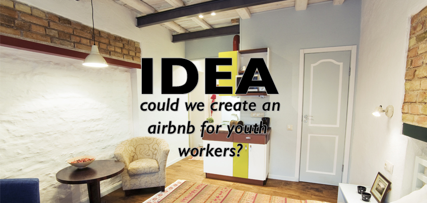 IDEA: Could we create an airbnb for youth workers?