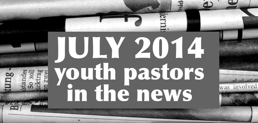 July 2014 - Youth Pastors in the News