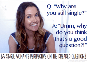 Why are you still single? A single woman's perspective on the dreaded question of singleness.