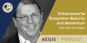 The AEGIS Podcast: Interview with Ken Harrington: Entrepreneurial Ecosystem Maturity and Momentum