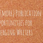 25 (More) Publication Opportunities for Emerging Writers