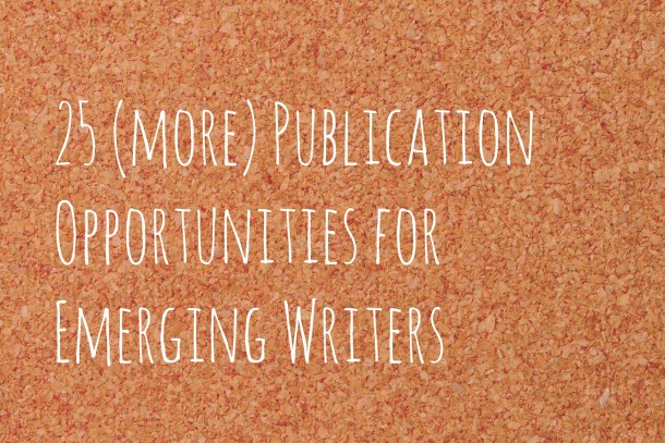25 Publication Opportunities for Emerging Writers