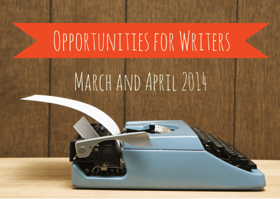 Opportunities for Writers March and April 2014