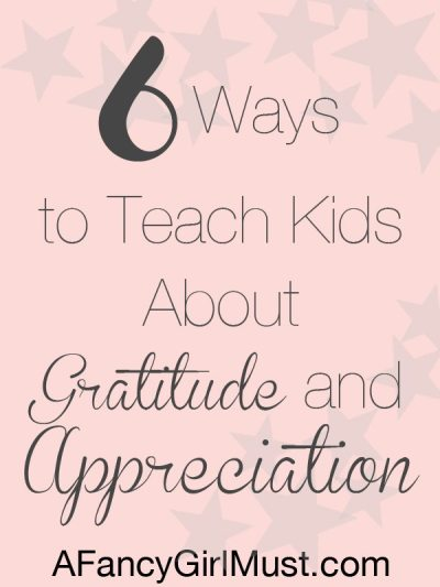 6 Ways to Teach Kids about Gratitude and Appreciation | AFancyGirlMust.com