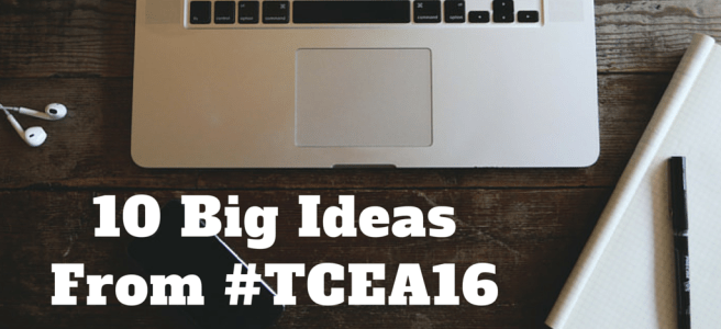10 Big Ideas From #TCEA16